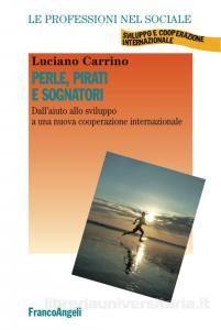 """""""Perle, pirati e sognatori. Dall'aiuto allo sviluppo a una nuova cooperazione internazionale"""" di L. Carrino"""